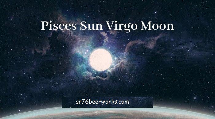 Pisces Sun Virgo Moon - Keperibadian, Keserasian