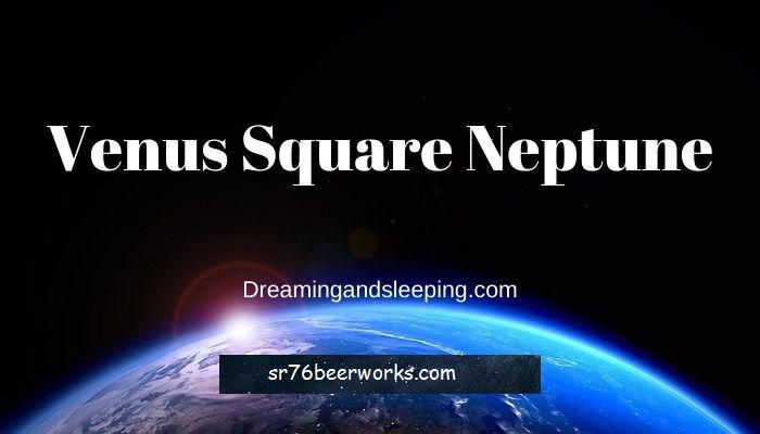 Venus Vierkant Neptunus Synastrie